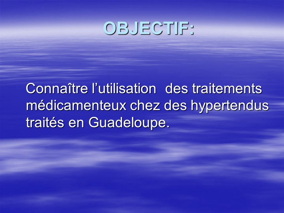 OBJECTIF: Connaître l'utilisation des traitements médicamenteux chez des hypertendus traités en Guadeloupe.