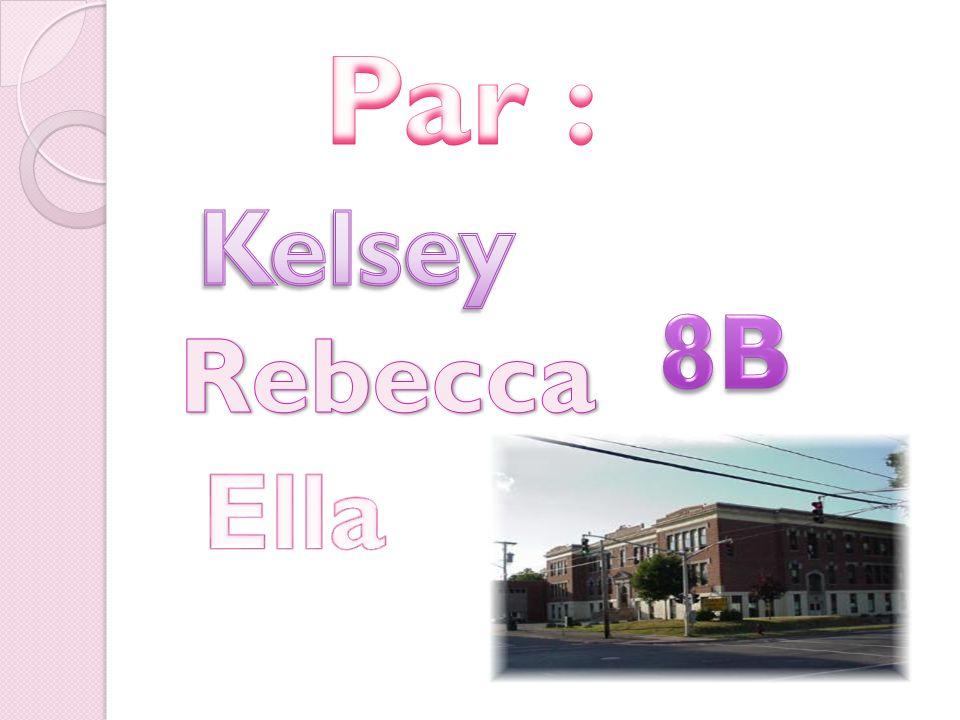 Par : Kelsey 8B Rebecca Ella