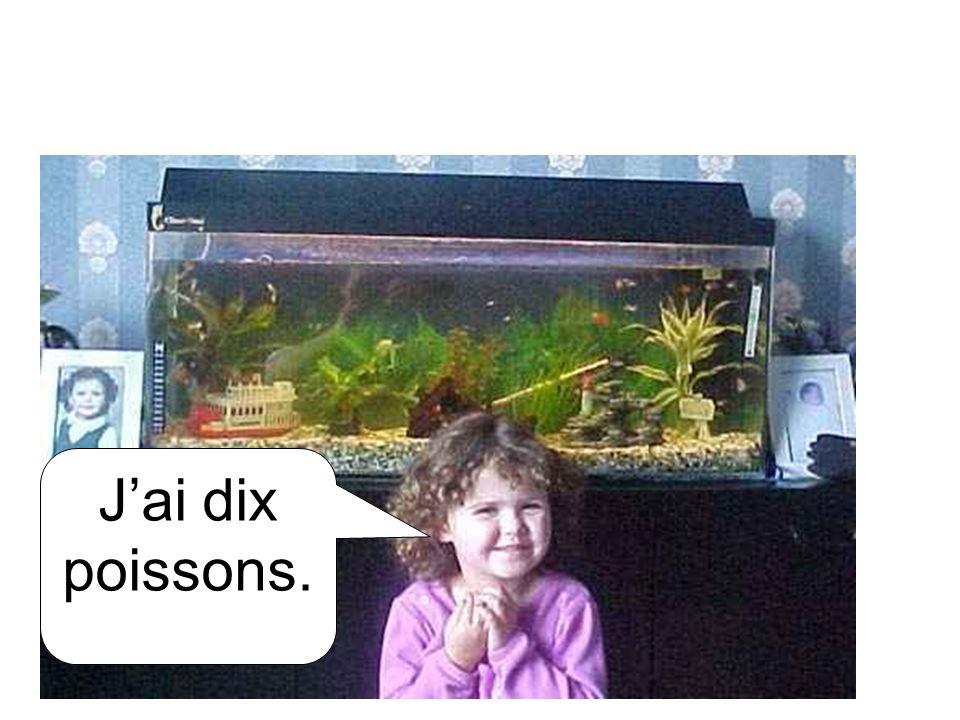 J'ai dix poissons.