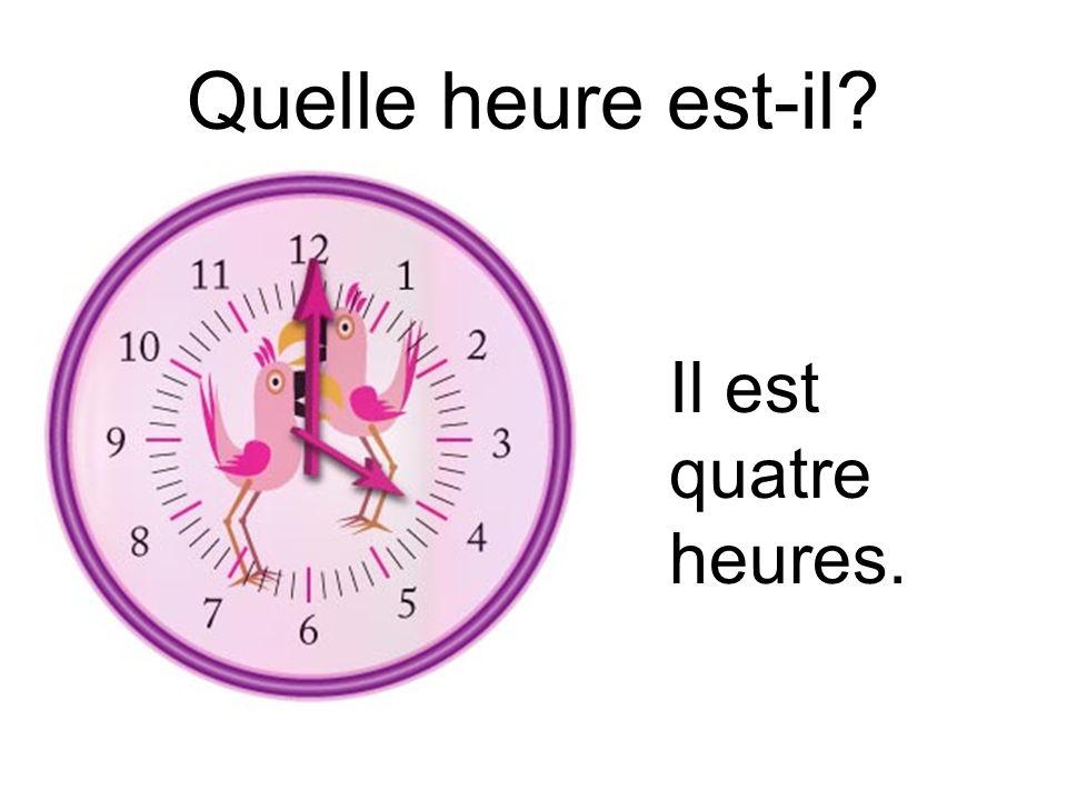 Quelle heure est-il Il est quatre heures.
