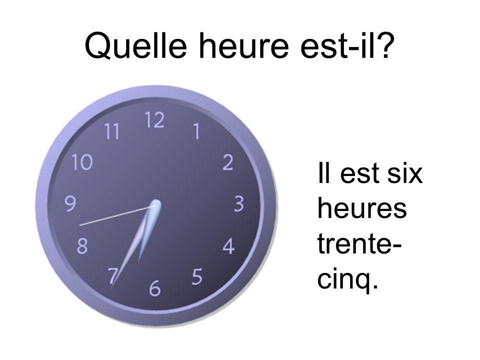 Quelle heure est-il Il est six heures trente-cinq.
