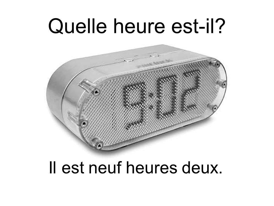 Quelle heure est-il Il est neuf heures deux.
