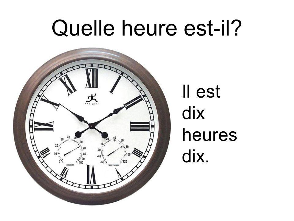 Quelle heure est-il Il est dix heures dix.