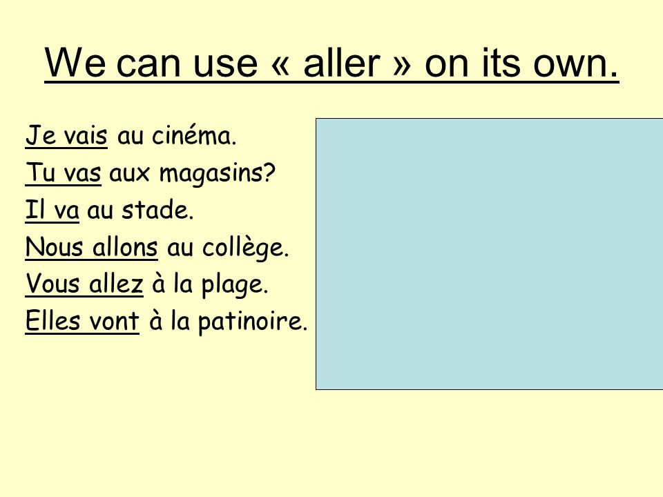 We can use « aller » on its own.