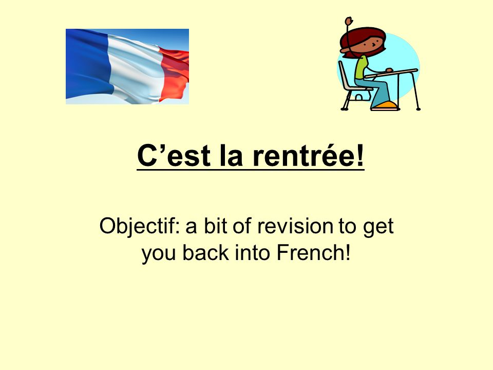 Objectif: a bit of revision to get you back into French!