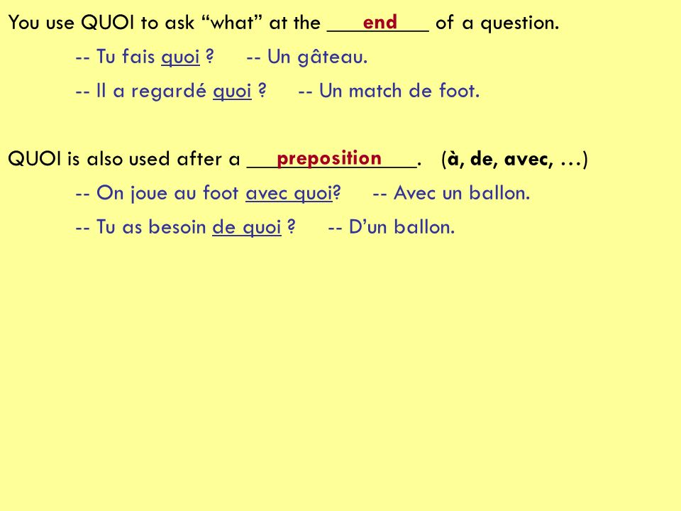 You use QUOI to ask what at the _________ of a question.
