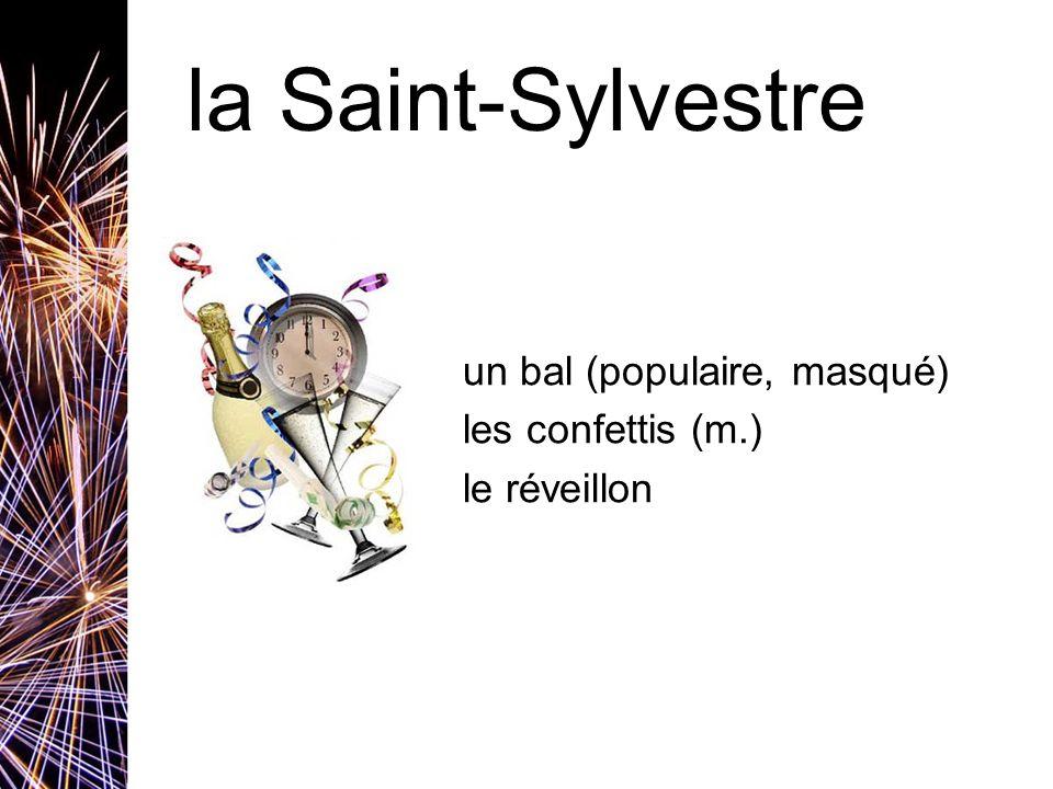 la Saint-Sylvestre un bal (populaire, masqué) les confettis (m.) le réveillon