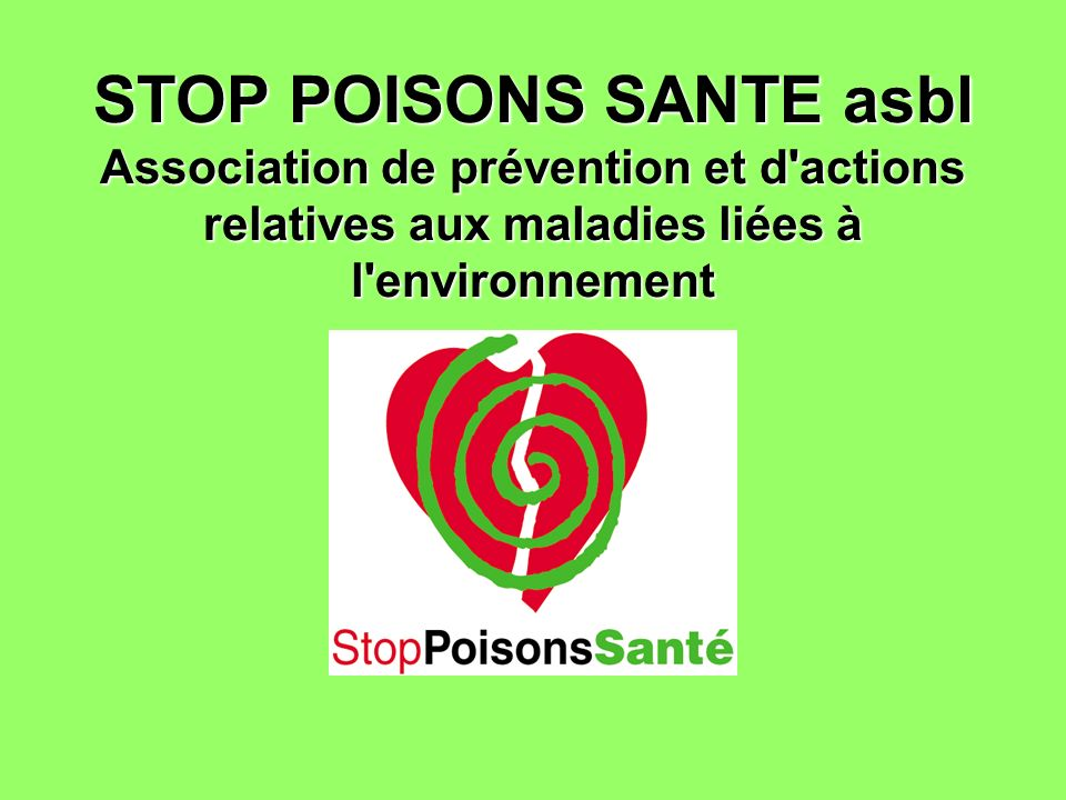 STOP POISONS SANTE asbl Association de prévention et d actions relatives aux maladies liées à l environnement