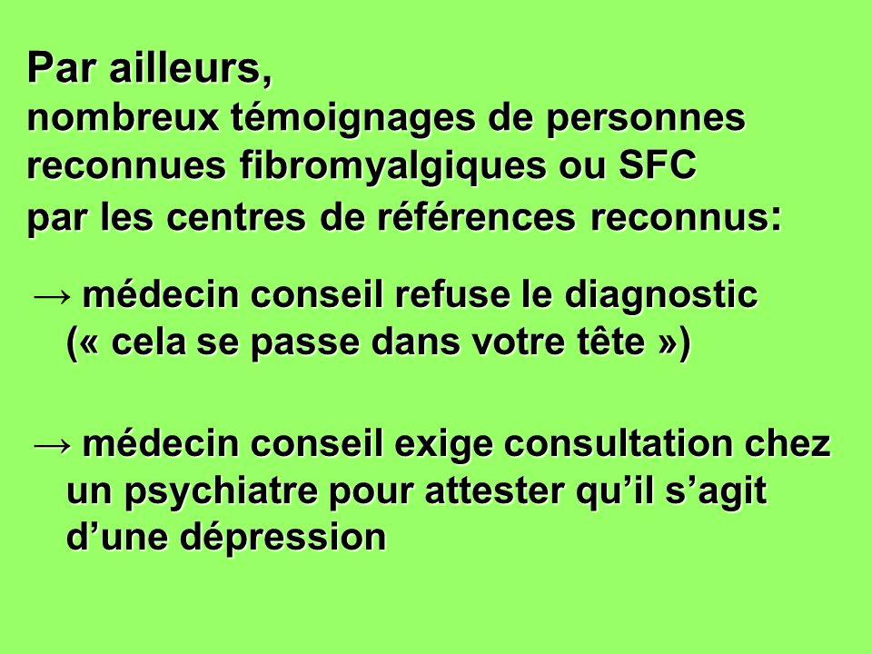 Par ailleurs, nombreux témoignages de personnes reconnues fibromyalgiques ou SFC par les centres de références reconnus: