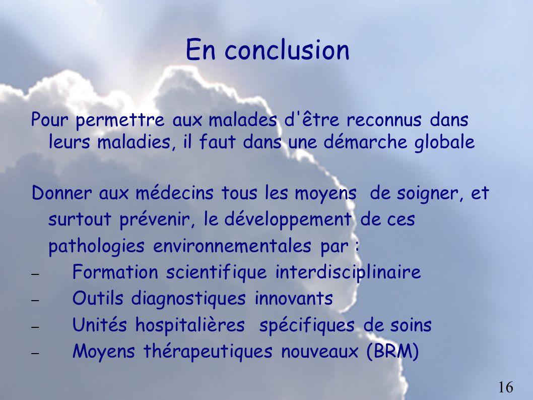 En conclusion Pour permettre aux malades d être reconnus dans leurs maladies, il faut dans une démarche globale.