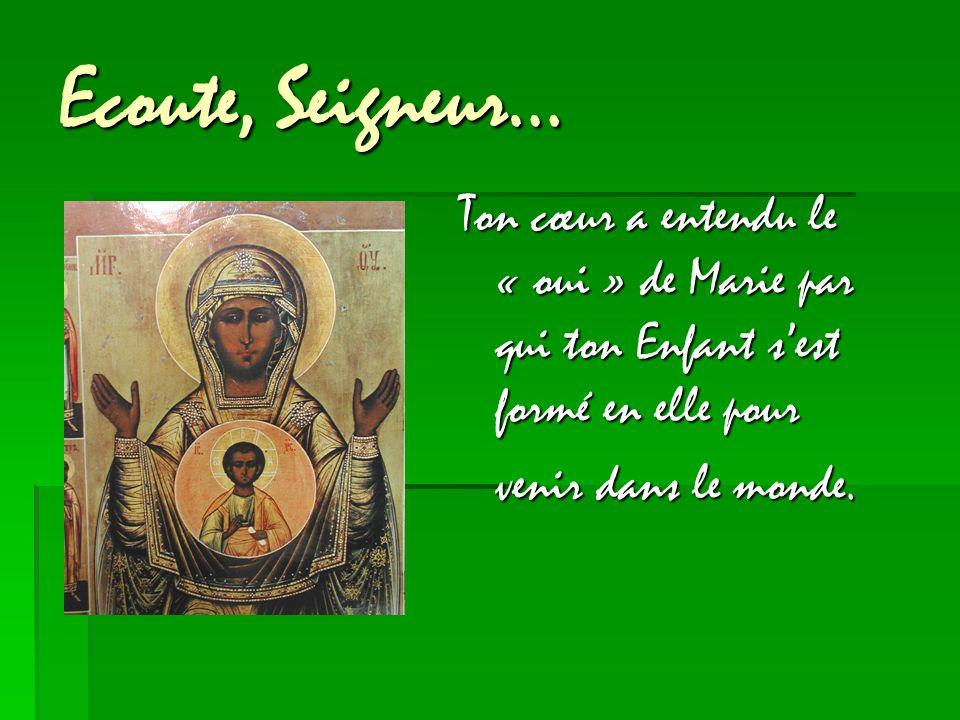 Ecoute, Seigneur… Ton cœur a entendu le « oui » de Marie par qui ton Enfant s'est formé en elle pour.
