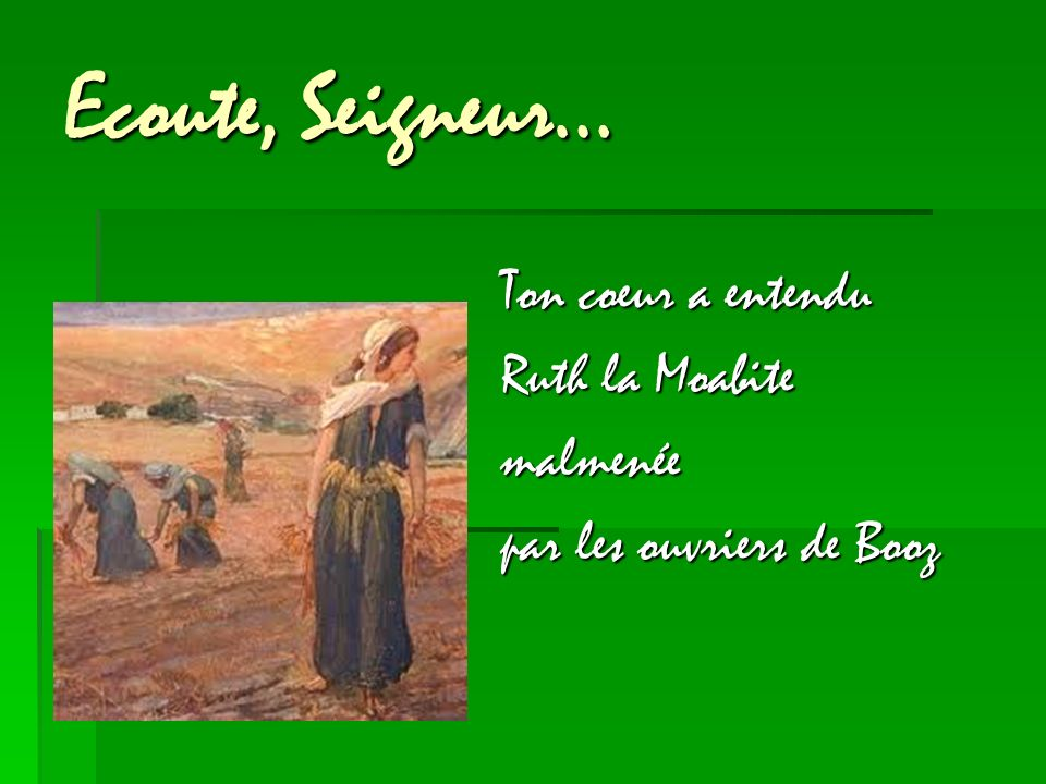 Ecoute, Seigneur… Ton coeur a entendu Ruth la Moabite malmenée