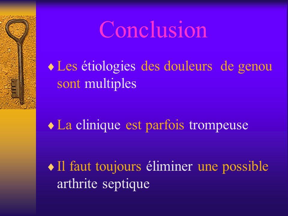 Conclusion Les étiologies des douleurs de genou sont multiples