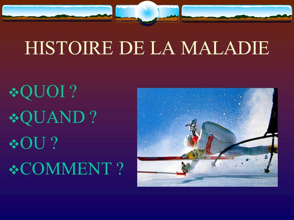 HISTOIRE DE LA MALADIE QUOI QUAND OU COMMENT