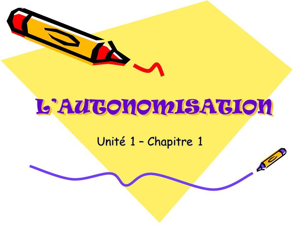 L'AUTONOMISATION Unité 1 – Chapitre 1