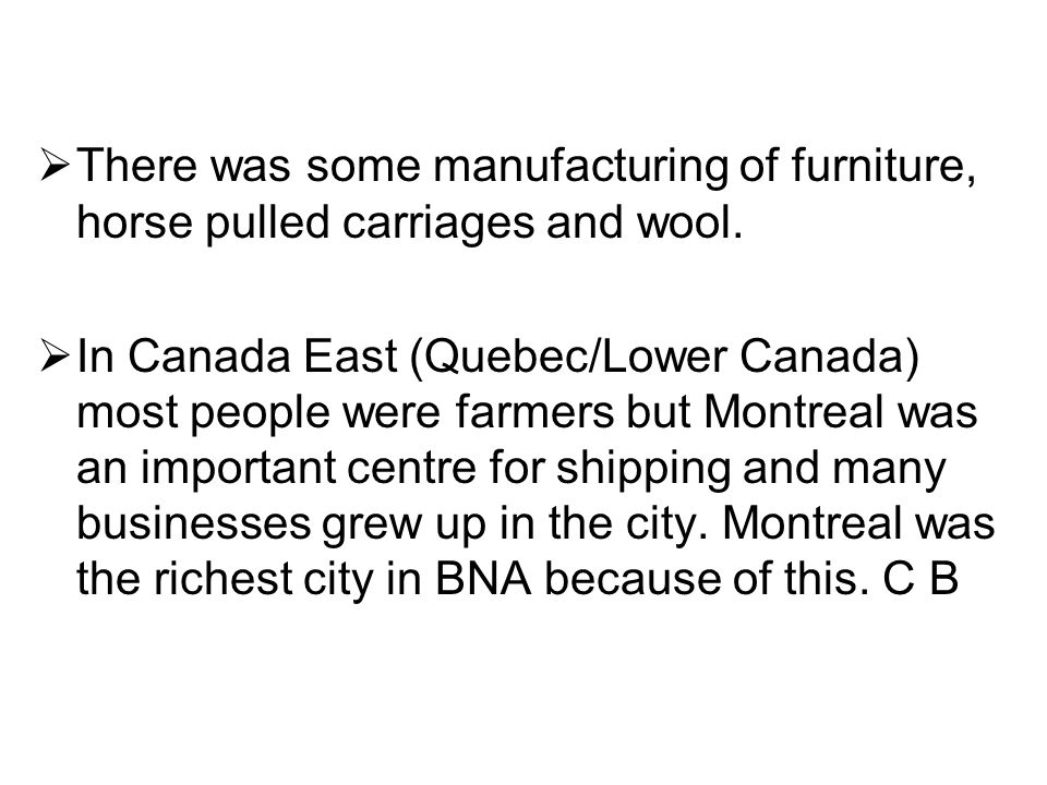 There was some manufacturing of furniture, horse pulled carriages and wool.