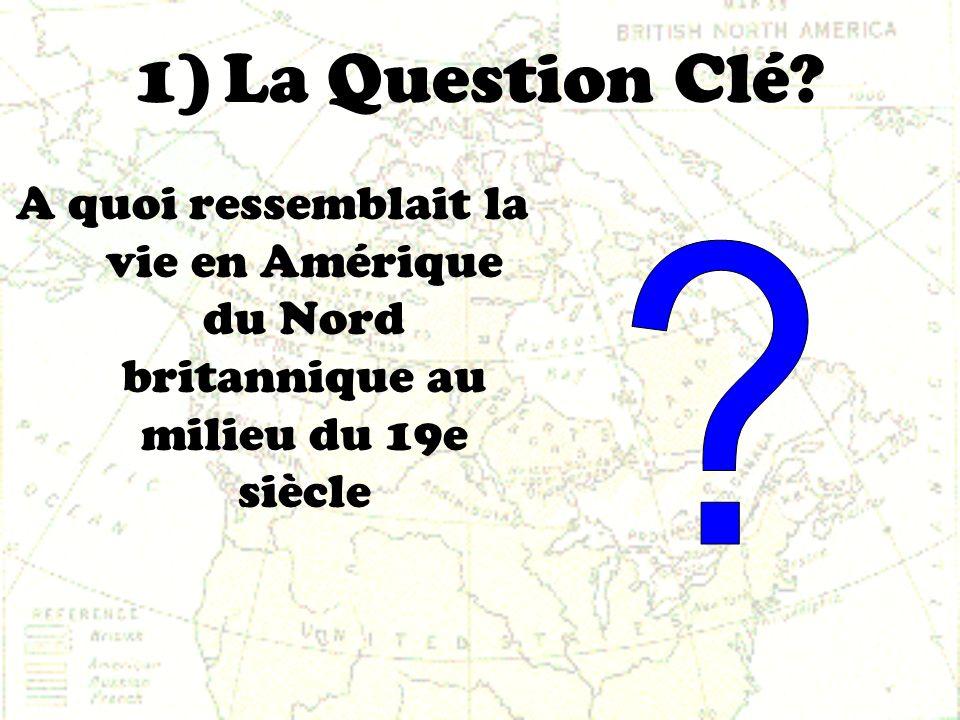 La Question Clé A quoi ressemblait la vie en Amérique du Nord britannique au milieu du 19e siècle.