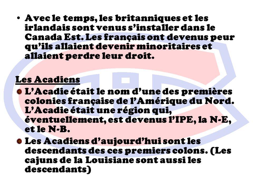 Avec le temps, les britanniques et les irlandais sont venus s'installer dans le Canada Est. Les français ont devenus peur qu'ils allaient devenir minoritaires et allaient perdre leur droit.