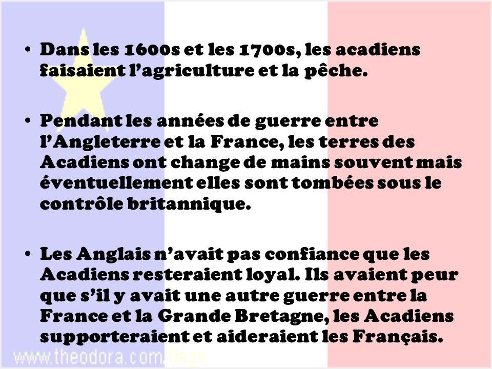 Dans les 1600s et les 1700s, les acadiens faisaient l'agriculture et la pêche.