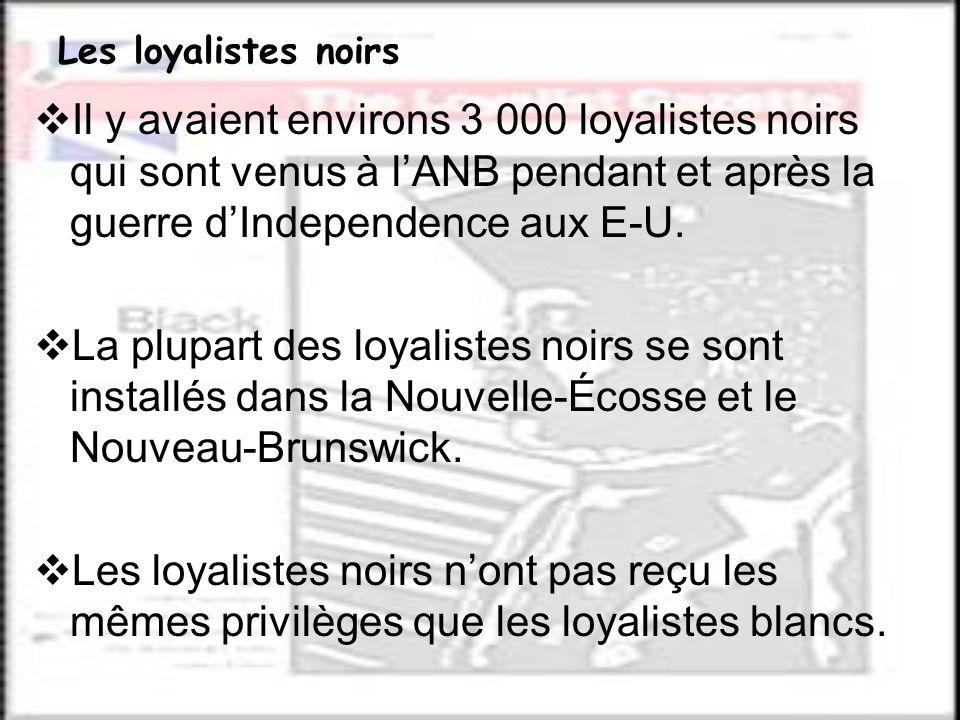 Les loyalistes noirs Il y avaient environs 3 000 loyalistes noirs qui sont venus à l'ANB pendant et après la guerre d'Independence aux E-U.