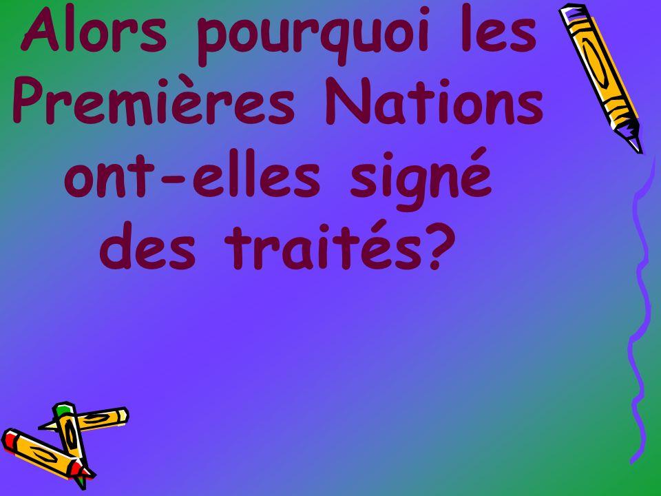Alors pourquoi les Premières Nations ont-elles signé des traités