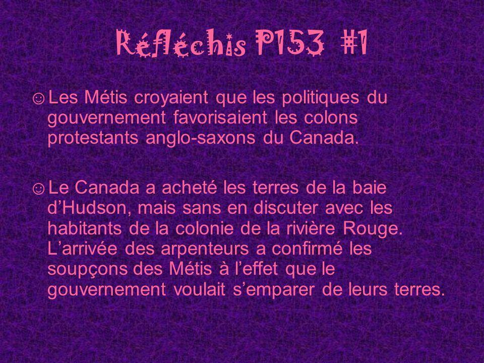 Réfléchis P153 #1 Les Métis croyaient que les politiques du gouvernement favorisaient les colons protestants anglo-saxons du Canada.