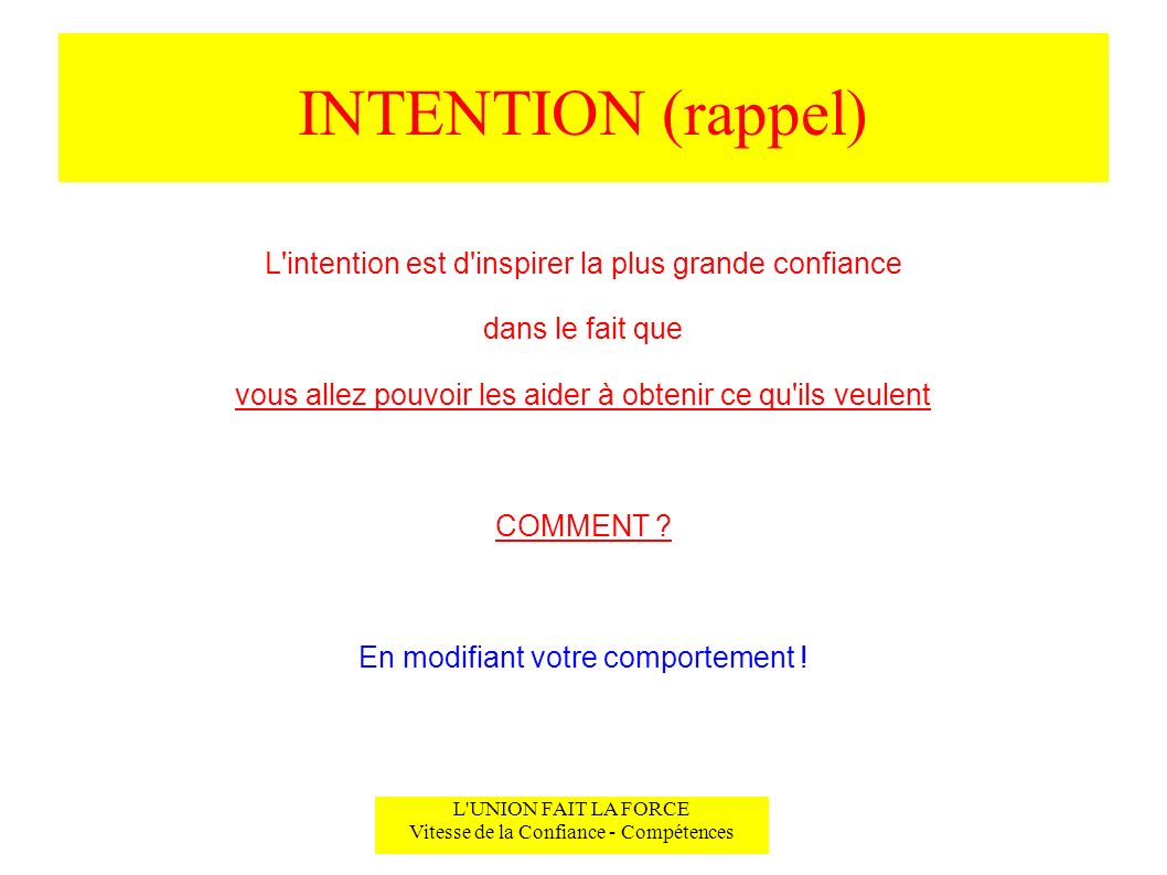 INTENTION (rappel) L intention est d inspirer la plus grande confiance