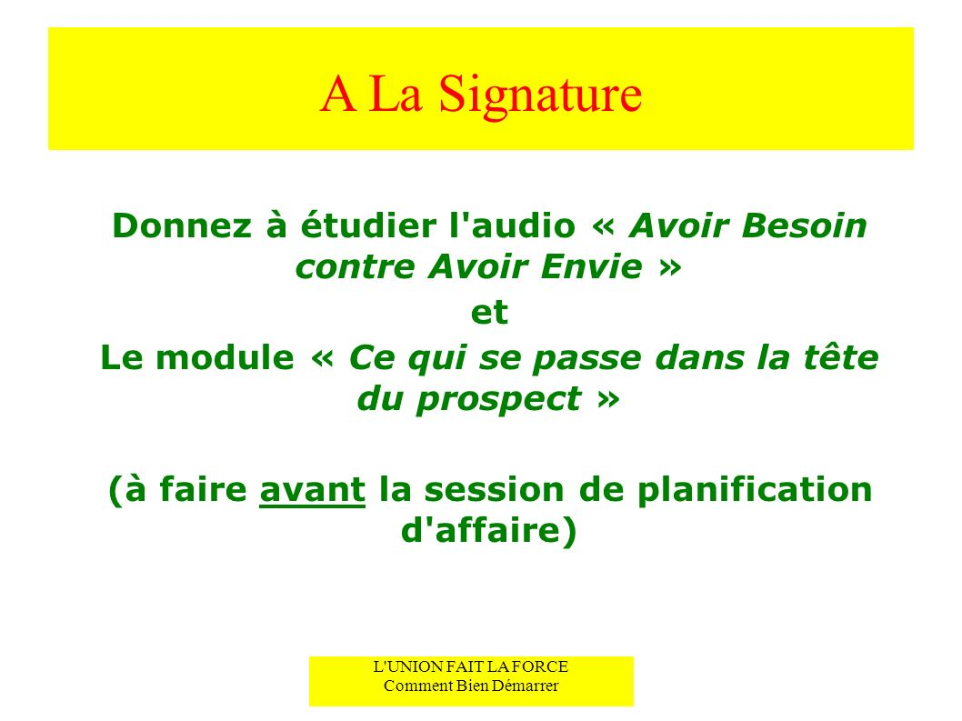 A La SignatureDonnez à étudier l audio « Avoir Besoin contre Avoir Envie » et. Le module « Ce qui se passe dans la tête du prospect »