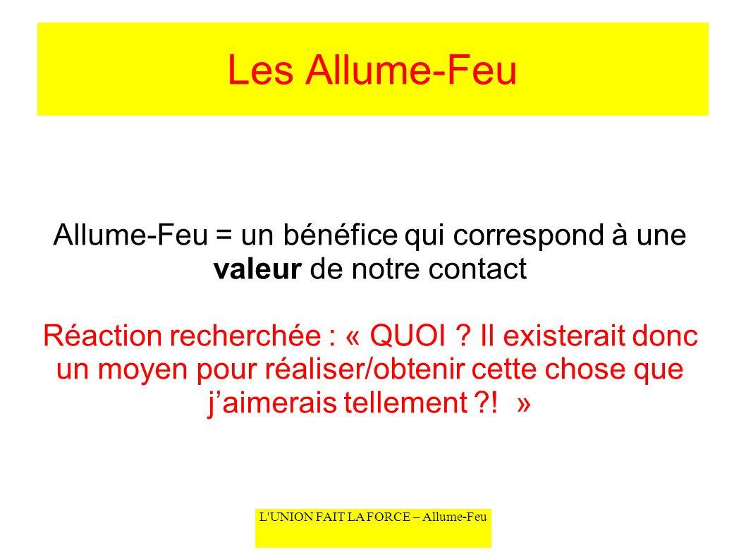 Les Allume-Feu Allume-Feu = un bénéfice qui correspond à une valeur de notre contact.