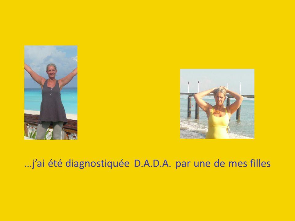 …j'ai été diagnostiquée D.A.D.A. par une de mes filles
