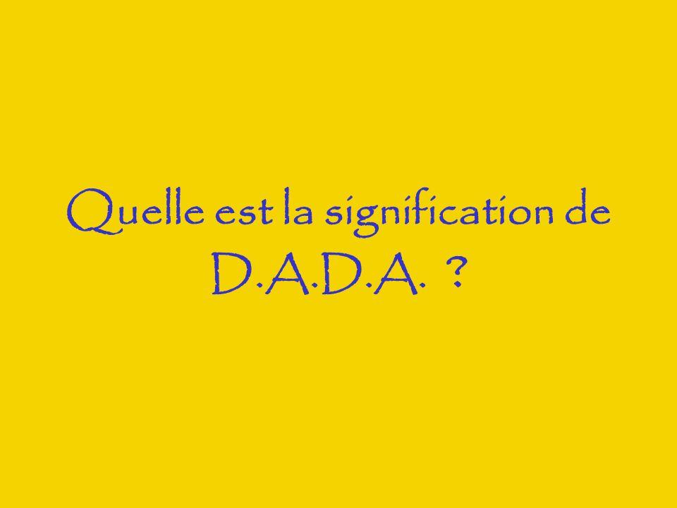 Quelle est la signification de D.A.D.A.