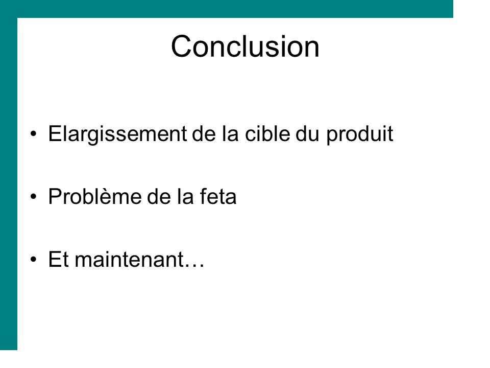 Conclusion Elargissement de la cible du produit Problème de la feta