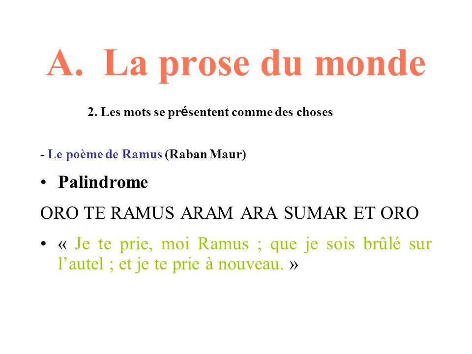 A. La prose du monde Palindrome ORO TE RAMUS ARAM ARA SUMAR ET ORO