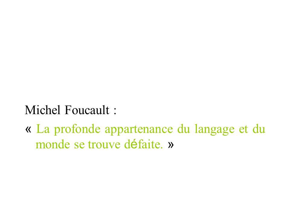 Michel Foucault : « La profonde appartenance du langage et du monde se trouve défaite. »
