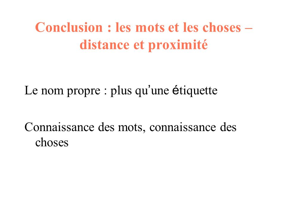 Conclusion : les mots et les choses – distance et proximité
