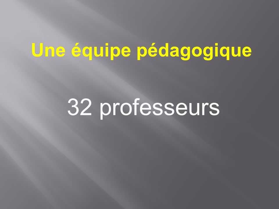 Une équipe pédagogique 32 professeurs