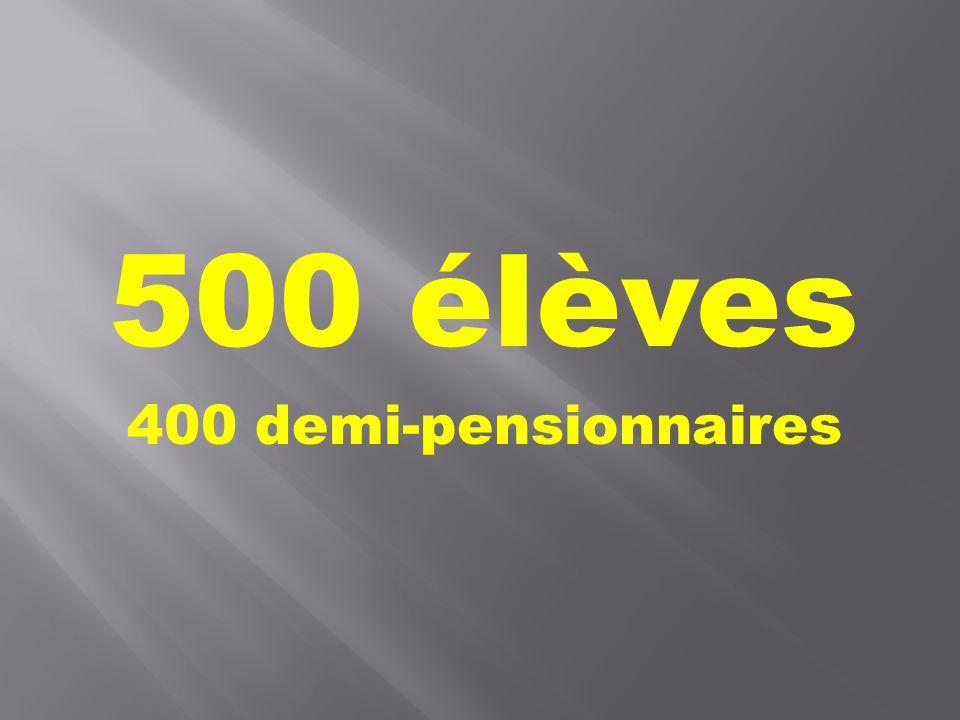 500 élèves 400 demi-pensionnaires
