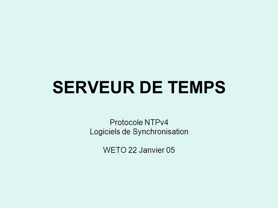Protocole NTPv4 Logiciels de Synchronisation WETO 22 Janvier 05