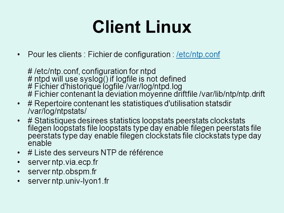 Client Linux Pour les clients : Fichier de configuration : /etc/ntp.conf.