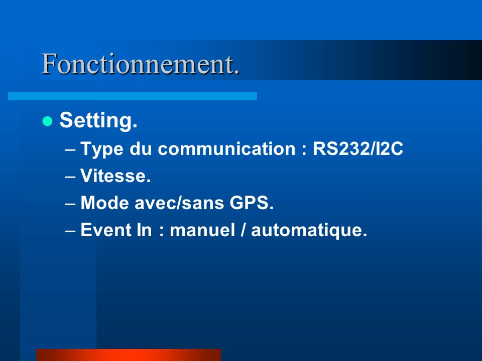 Fonctionnement. Setting. Type du communication : RS232/I2C Vitesse.