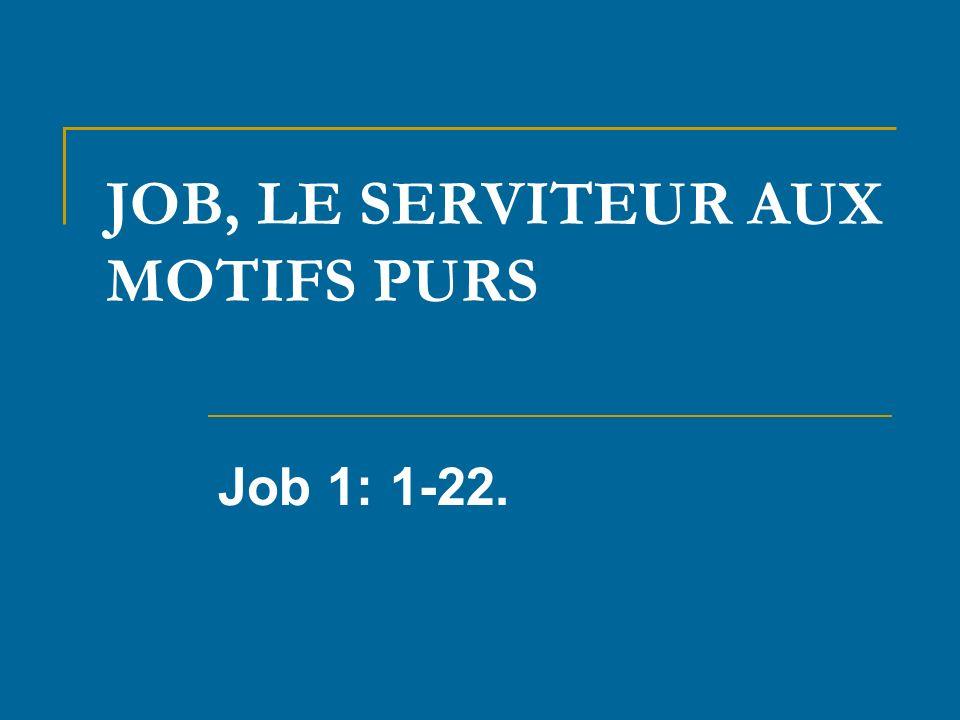 JOB, LE SERVITEUR AUX MOTIFS PURS