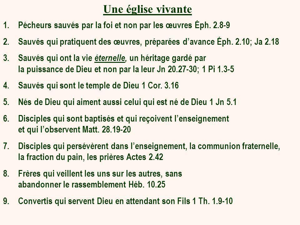 Une église vivante Pécheurs sauvés par la foi et non par les œuvres Éph. 2.8-9.