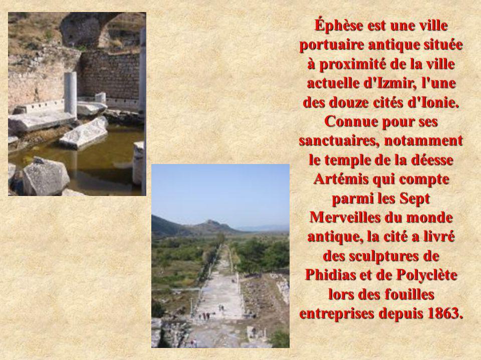 Éphèse est une ville portuaire antique située à proximité de la ville actuelle d Izmir, l une des douze cités d Ionie.