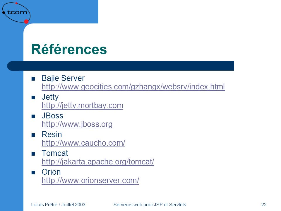 Références Bajie Server http://www.geocities.com/gzhangx/websrv/index.html. Jetty http://jetty.mortbay.com.