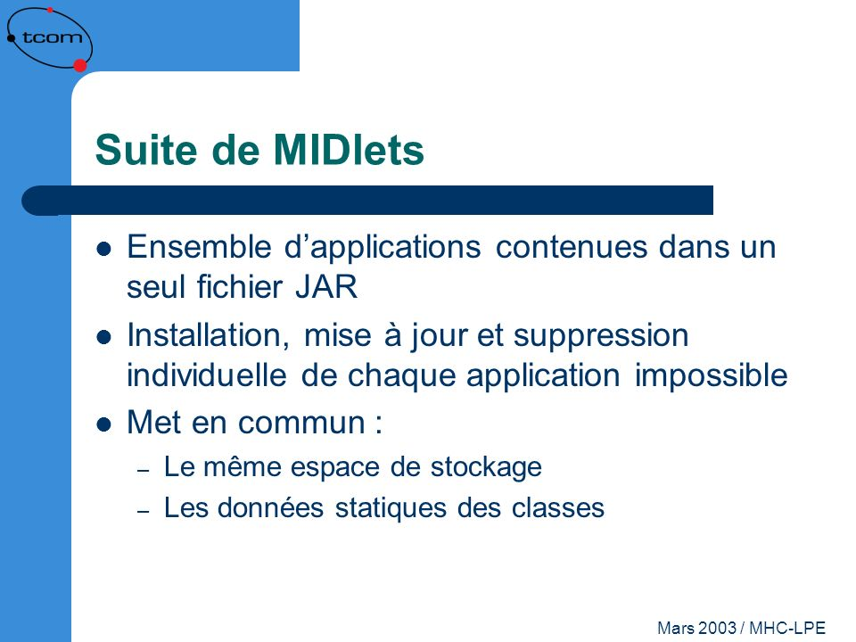 Suite de MIDlets Ensemble d'applications contenues dans un seul fichier JAR.