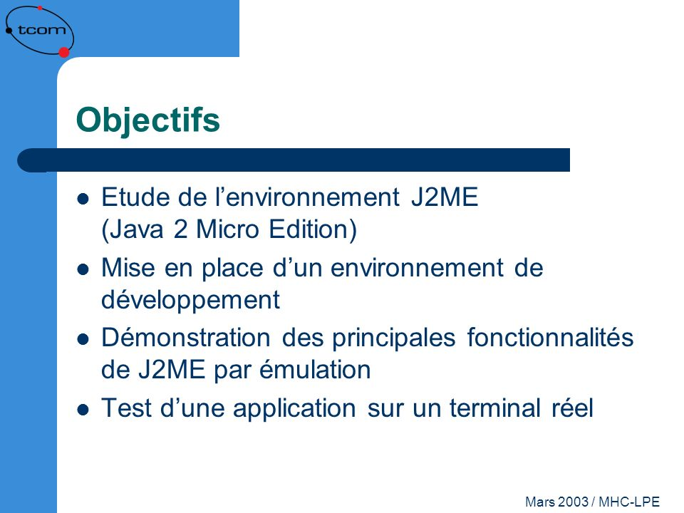 Objectifs Etude de l'environnement J2ME (Java 2 Micro Edition)