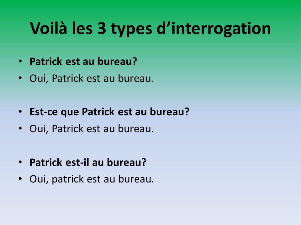 Voilà les 3 types d'interrogation