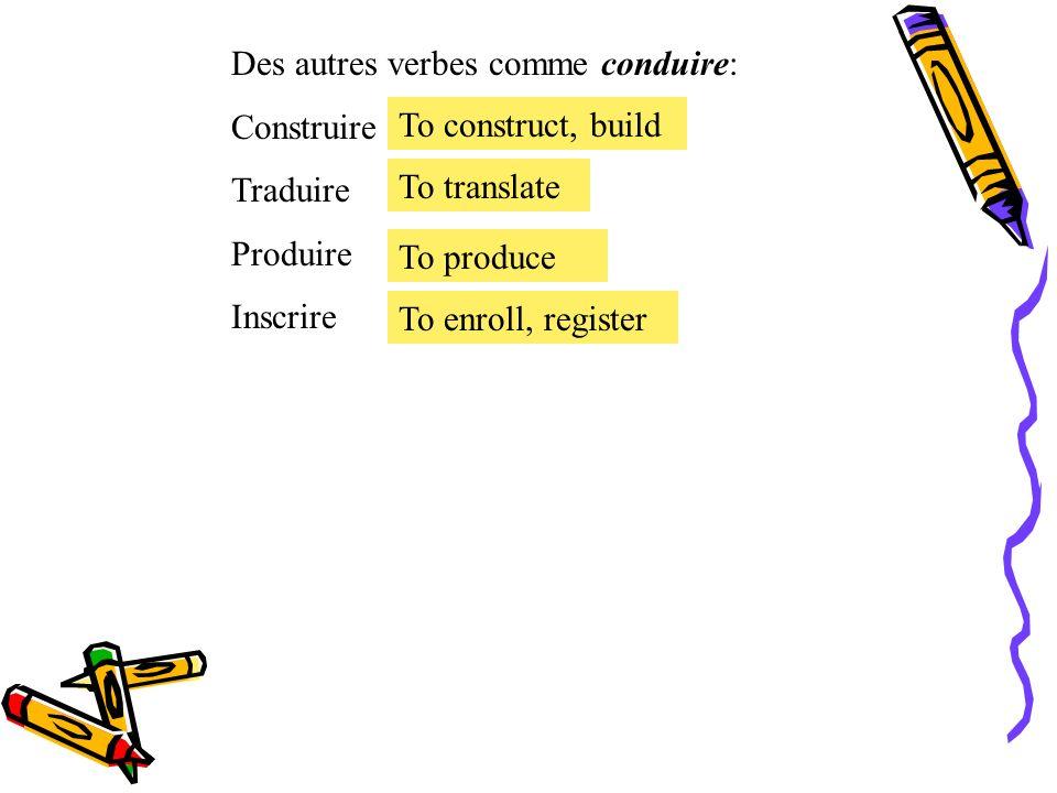 Des autres verbes comme conduire:
