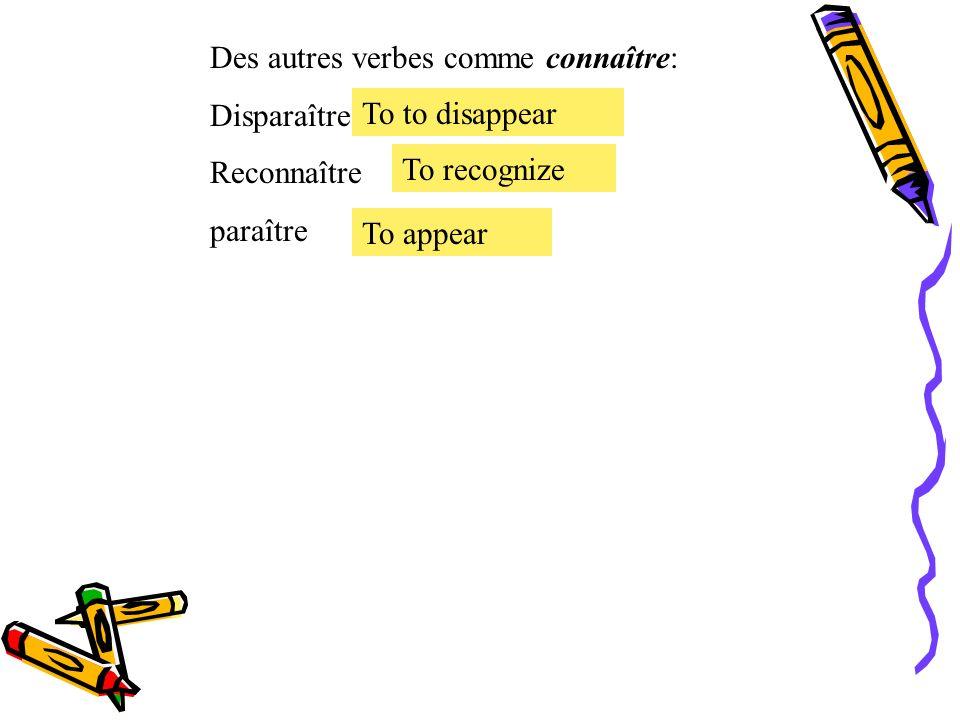 Des autres verbes comme connaître: