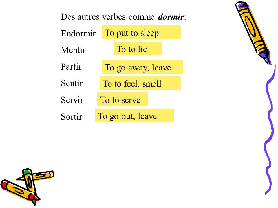 Des autres verbes comme dormir: